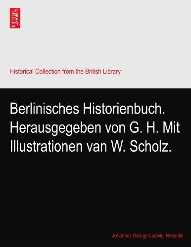 Berlinisches Historienbuch. Herausgegeben von G. H. Mit Illustrationen van W. Scholz.