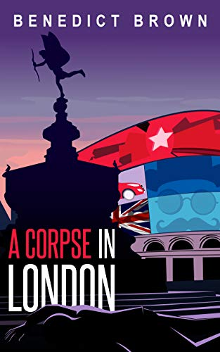 A Corpse in London (An Izzy Palmer Mystery Book 4) by [Benedict Brown]