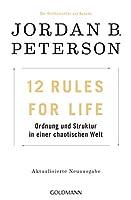 12 Rules For Life: Ordnung und Struktur in einer chaotischen Welt - Aktualisierte Neuausgabe