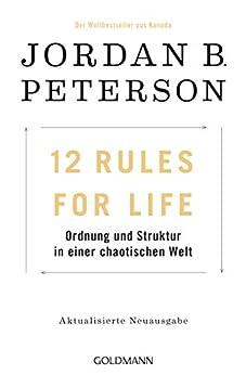 12 Rules For Life: Ordnung und Struktur in einer chaotischen Welt - Aktualisierte Neuausgabe (German Edition) by [Jordan B. Peterson, Marcus Ingendaay, Michael Müller]