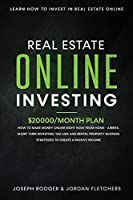 Real Estate Online Investing: Learn how to invest in real estate online20000/month plan on how to make money online right now - tax lien, short term investing, rental property business and new Airbnb strategies for a passive income
