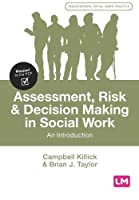 Assessment, Risk and Decision Making in Social Work: An Introduction (Transforming Social Work Practice Series)