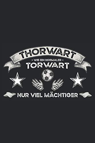 Thorwart - Wie ein normaler Torwart - Nur viel Mächtiger: Kleines Fußball Notizbuch mit einem lustigen Cover - Torwart Zubehör für Männer und Kinder - ... Torhüter Geschenk zum Vatertag und Kindertag