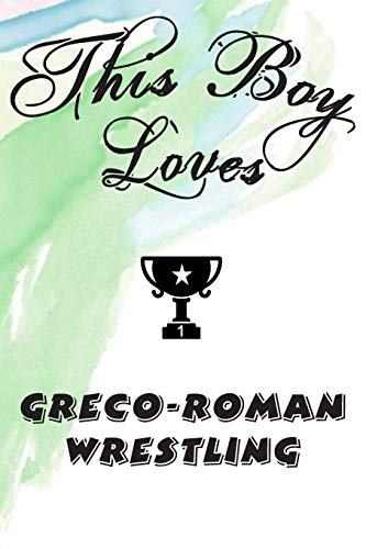 This Boy Loves GRECO-ROMAN WRESTLING Notebook : Simple Notebook, Awesome Gift For Boys , Decorative Journal for GRECO-ROMAN WRESTLING Lover: Notebook ... Pages,100 pages, 6x9, Soft cover, Mate Finish