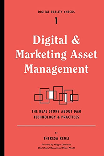 Digital and Marketing Asset Management: The Real Story about Dam Technology and Practices (Digital Reality Checks, Band 1)