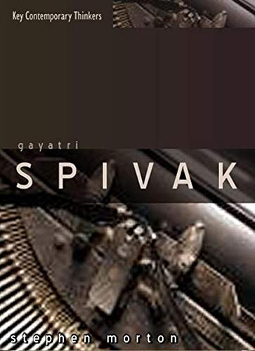 Gayatri Spivak: Ethics, Subalternity and the Critique of Postcolonial Reason (Key Contemporary Thinkers)