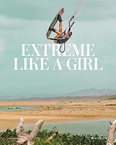 Extreme Like a Girl: Starke Frauen im Extremsport - [Spektakuläre Bilder von Sportlerinnen beim Cliffdiving, Apnoetauchen, Parkourlaufen, Wakeboarden, ... Motocross-Racing, Ultramarathon uvm.]