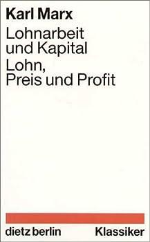 Lohnarbeit und Kapital. Lohn, Preis, Profit.