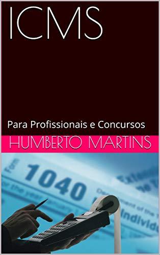 ICMS: Teoria e Prática para Profissionais e Concursos (Tributos Estaduais e Simples Nacional)