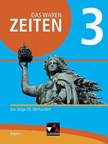 Das waren Zeiten – Neue Ausgabe Bayern / Das waren Zeiten Bayern 3 - neu: Unterrichtswerk für Geschichte an Gymnasien / Das lange 19. Jahrhundert (Das ... Unterrichtswerk für Geschichte an Gymnasien)