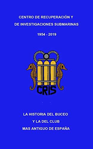 CRIS - HISTORIA DEL BUCEO Y DEL CLUB MAS ANTIGUO DE ESPAÑA eBook: TEJERINA BALBOA, ALFREDO: Amazon.es: Tienda Kindle