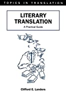 Literary Translation: A Practical Guide (Topics in Translation, 22)
