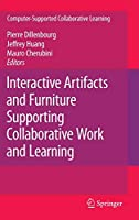 Interactive Artifacts and Furniture Supporting Collaborative Work and Learning (Computer-Supported Collaborative Learning Series, 10)