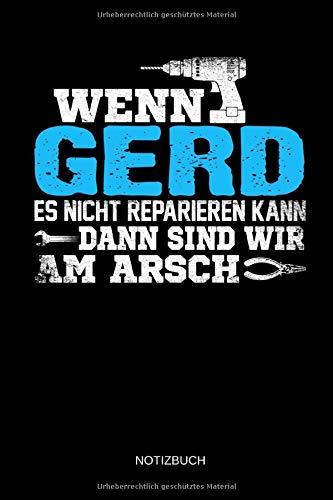 Wenn Gerd es nicht reparieren kann dann sind wir am Arsch: Gerd - Lustiges Männer Namen Notizbuch mit Punktraster. Tolle Handwerker & Heimwerker ... Vatertag, Namenstag & zu Weihnachten.
