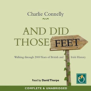 And Did Those Feet                   By:                                                                                                                                 Charlie Connelly                               Narrated by:                                                                                                                                 David Thorpe                      Length: 10 hrs and 57 mins     126 ratings     Overall 3.9