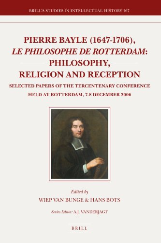 Pierre Bayle (1647-1706), Le Philosophe de Rotterdam: Philosophy, Religion and Reception: Selected Papers of the Tercentenary Conference Held at Rotterdam, 7-8 December 2006