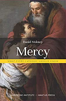 Mercy: What Every Catholic Should Know by [Daniel Moloney]