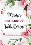 Mamá me cuentas tu historia: el libro de los recuerdos para rellenar - 120 preguntas - Comparte recuerdos con tu querida madre