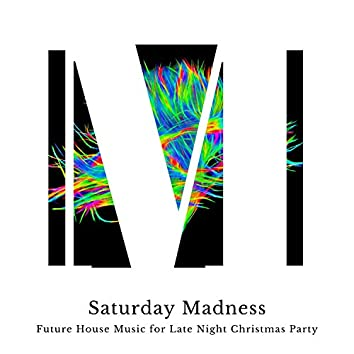 Saturday Madness - Future House Music For Late Night Christmas Party