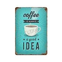 コーヒーはAlaways良いアイデアです さびた錫のサインヴィンテージアルミニウムプラークアートポスター装飾面白い鉄の絵の個性安全標識警告アニメゲームフィルムバースクールカフェ40cm*30