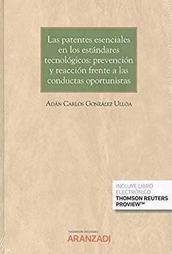 Las patentes esenciales en los estándares tecnológicos: prevención y reacción frente a las conductas oportunistas (Papel + e-book): 1301 (Gran Tratado)