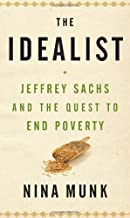 The Idealist: Jeffrey Sachs and the Quest to End Poverty by Nina Munk ( 2013 ) Hardcover