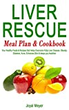LIVER RESCUE MEAL PLAN & COOKBOOK: Your Healthy Foods & Recipes that Helps Overcome Fatty Liver Disease, Obesity, Diabetes, Acne, Enhances Skin & keeps you healthier