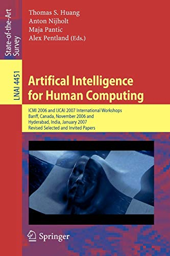 Artifical Intelligence for Human Computing: ICMI 2006 and IJCAI 2007 International Workshops, Banff, Canada, November 3, 2006 and Hyderabad, India, ... Notes in Computer Science (4451), Band 4451)