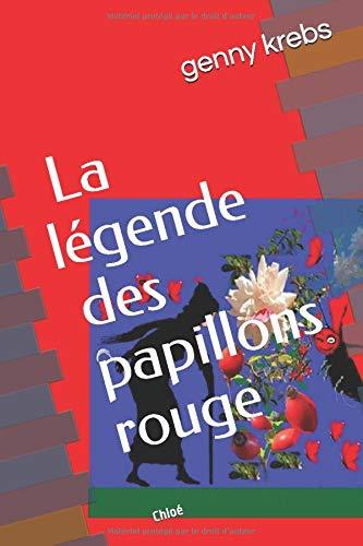 LA LEGENDE DES PAPILLONS ROUGE: Chloé (Il était une fois... le conte déjanté, magique et merveilleux., Band 10)