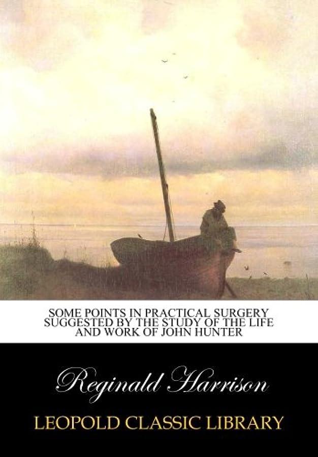 季節許可わざわざSome points in practical surgery suggested by the study of the life and work of John Hunter
