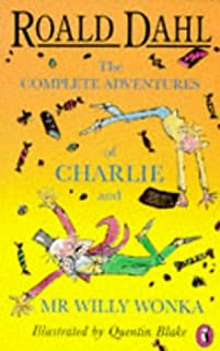 The Complete Adventures of Charlie And Mr Willy Wonka: Charlie And the Chocolate Factory; Charlie And the Great Glass Elev...