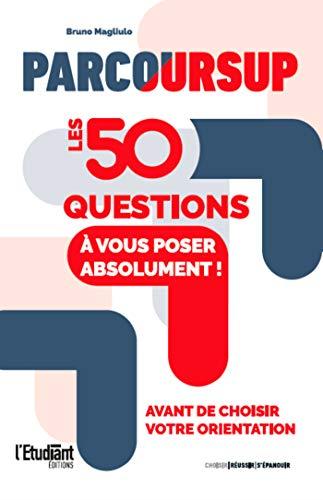 Parcoursup : Les 50 quesdtions à vous poser absolument
