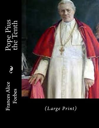 Pope Pius the Tenth: (Large Print) by Frances Alice Forbes (2014-10-26)