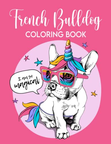 French Bulldog Coloring Book: Makes a Great Gift for French Bulldog Owners, Dog Lovers, and those who Love Cute Things.