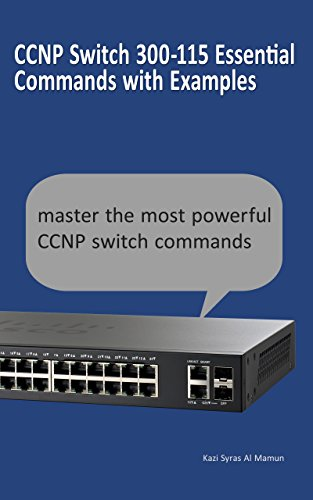 CCNP Switch 300-115 Commands with Examples: CCNP Switch 300-115