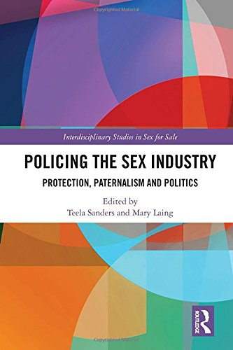 Policing the Sex Industry: Protection, Paternalism and Politics (Interdisciplinary Studies in Sex for Sale)