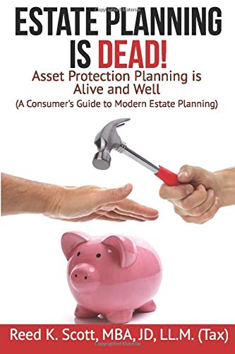 Estate Planning is Dead!: Asset Protection Planning is Alive and Well (A Consumers Guide to Modern Estate Planning)