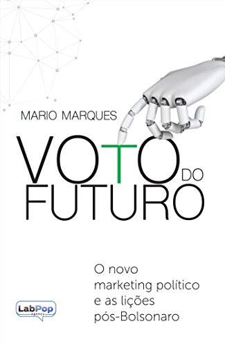 Voto do futuro: o novo marketing político e as lições pós-Bolsonaro