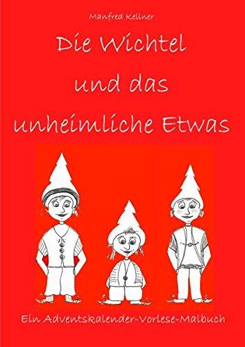 Die Wichtel und ... Adventskalender-Vorlese-Malbücher / Die Wichtel und das unheimliche Etwas: Ein Adventskalender-Vorlese-Malbuch