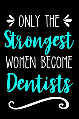 Only the Strongest Women Become Dentists: Lined Journal Notebook for Female Dentists, Dental Students, Dentistry Professors