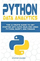 Python Data Analytics: The Ultimate Guide To Get Started With Data Analysis Using Python, NumPy and Pandas