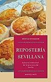 Recetas divinas de repostería sevillana: Dulcería tradicional de la provincia de Sevilla