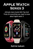 iphone 3 development - Apple Watch Series 3: Ultimate Users Guide With Tips And Tricks On everything you need to know about Apple watch 3