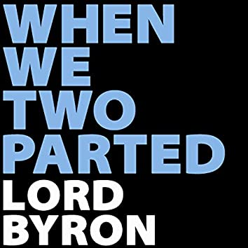 When We Two Parted (Lord Byron)