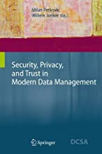Security, Privacy, and Trust in Modern Data Management (Data-Centric Systems and Applications)
