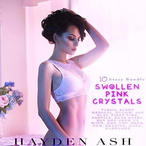 Swollen Pink Crystals: 10 Story Bundle Audiobook By Hayden Ash cover art