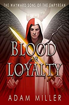 Blood or Loyalty (The Wayward Sons of the Empyrean Book 1) by [Adam Miller, Katherine McIntyre]