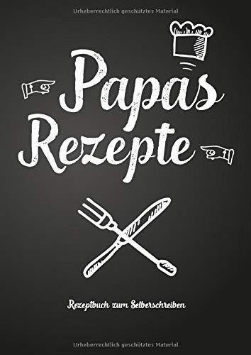 Papas Rezepte - Rezeptbuch zum Selberschreiben: Persönliches Geschenk für Papa zum Sammeln von Rezepten (Blanko Kochbuch)