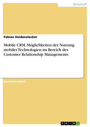 Mobile CRM. Möglichkeiten der Nutzung mobiler Technologien im Bereich des Customer Relationship Managements