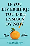 If You Lived Here You'd Be Famous by Now: True Stories from Calabasas